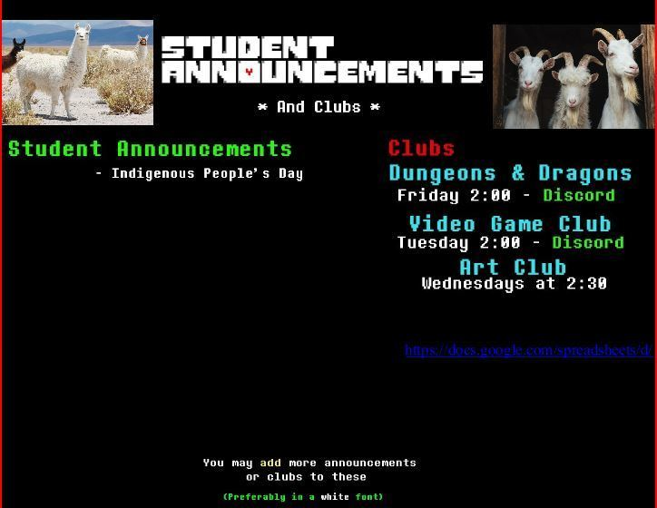 Board with black background and white text that says announcements.  Announcement for indigenous peoples day, Dungeons and dragons club, Video game club, and art club.