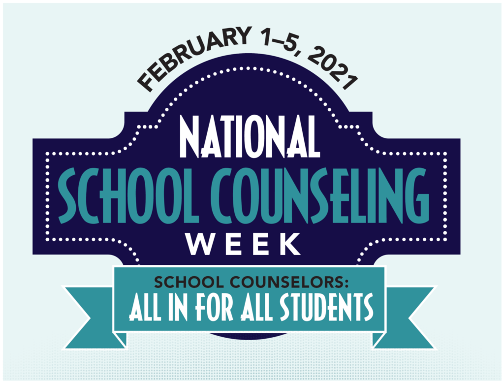 IMage says National school counseling week Feb 1-5, 2021.  Counselors: All in for All Students.
